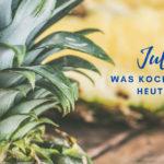 Unsere Rezepte für Juli – Woche 2