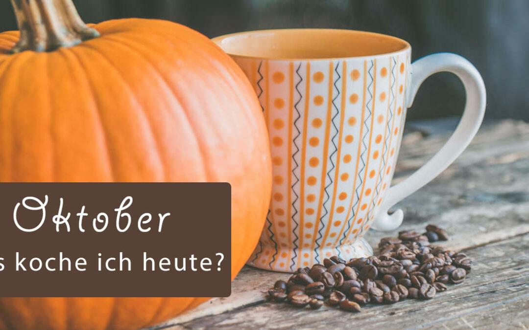 Was kochen Sie heute – Rezepte für Oktober